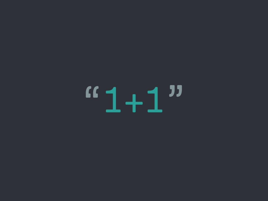 """1+1"""
