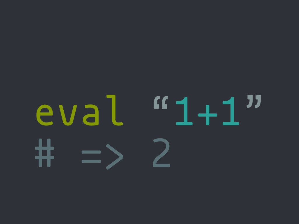 "eval ""1+1"" # => 2"