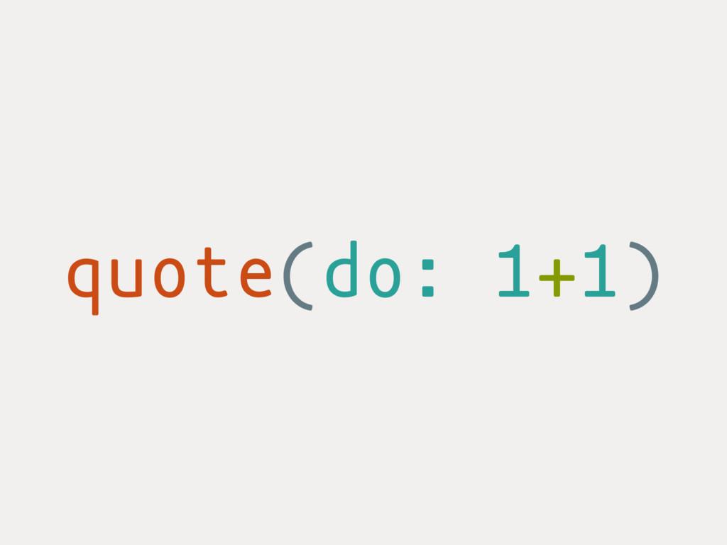 quote(do: 1+1)