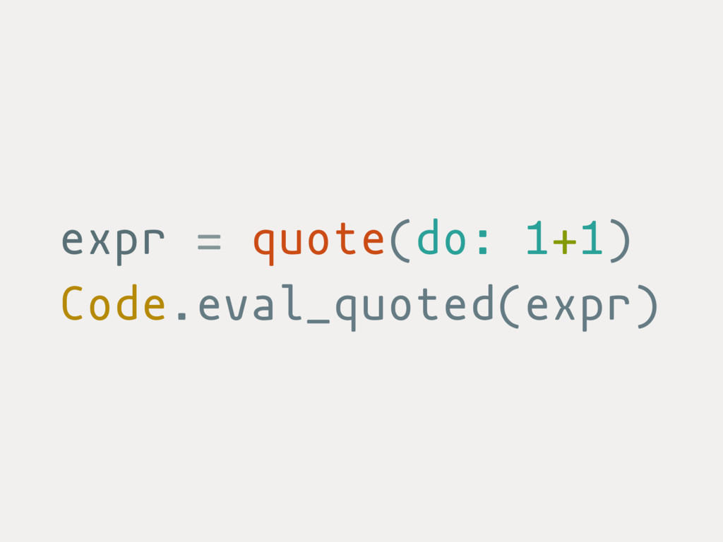 expr = quote(do: 1+1) Code.eval_quoted(expr)