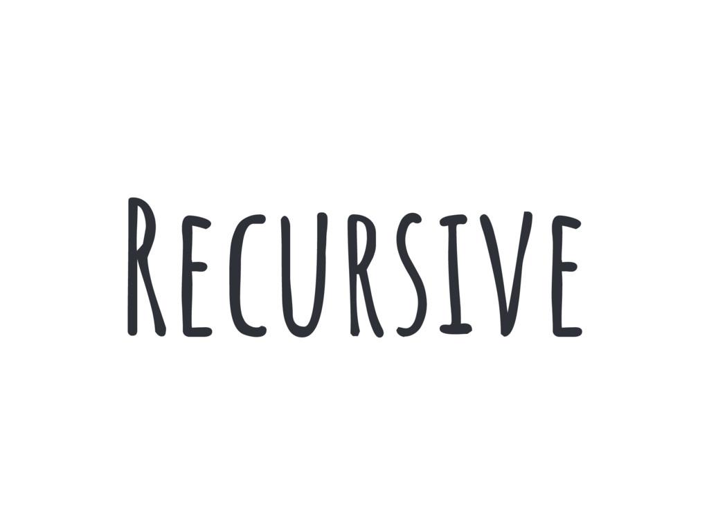 Recursive