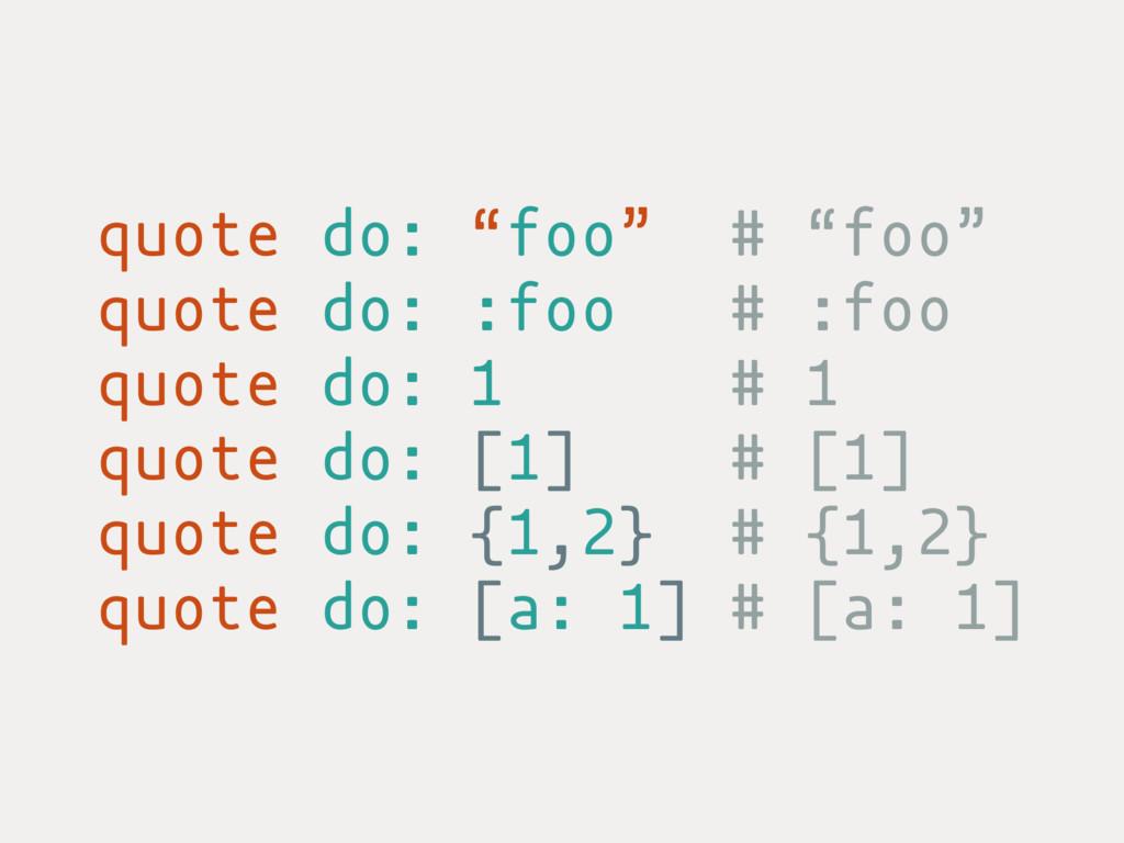 "quote do: ""foo"" # ""foo"" quote do: :foo # :foo q..."