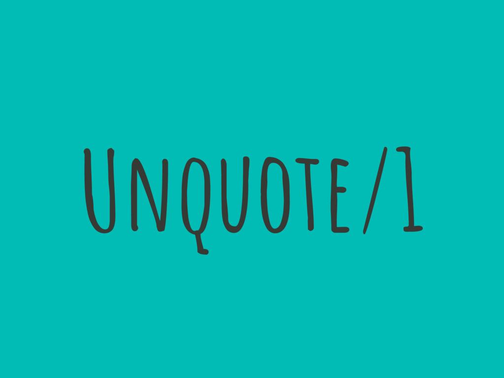 Unquote/1