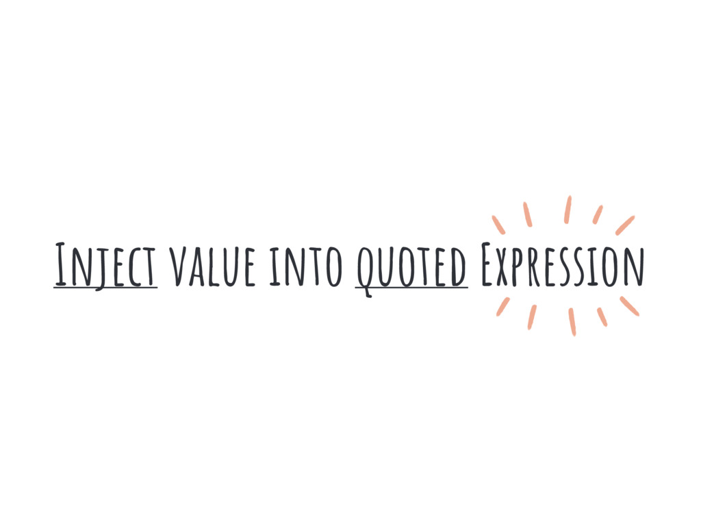 Inject value into quoted Expression