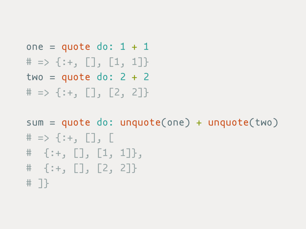 one = quote do: 1 + 1 # => {:+, [], [1, 1]} two...