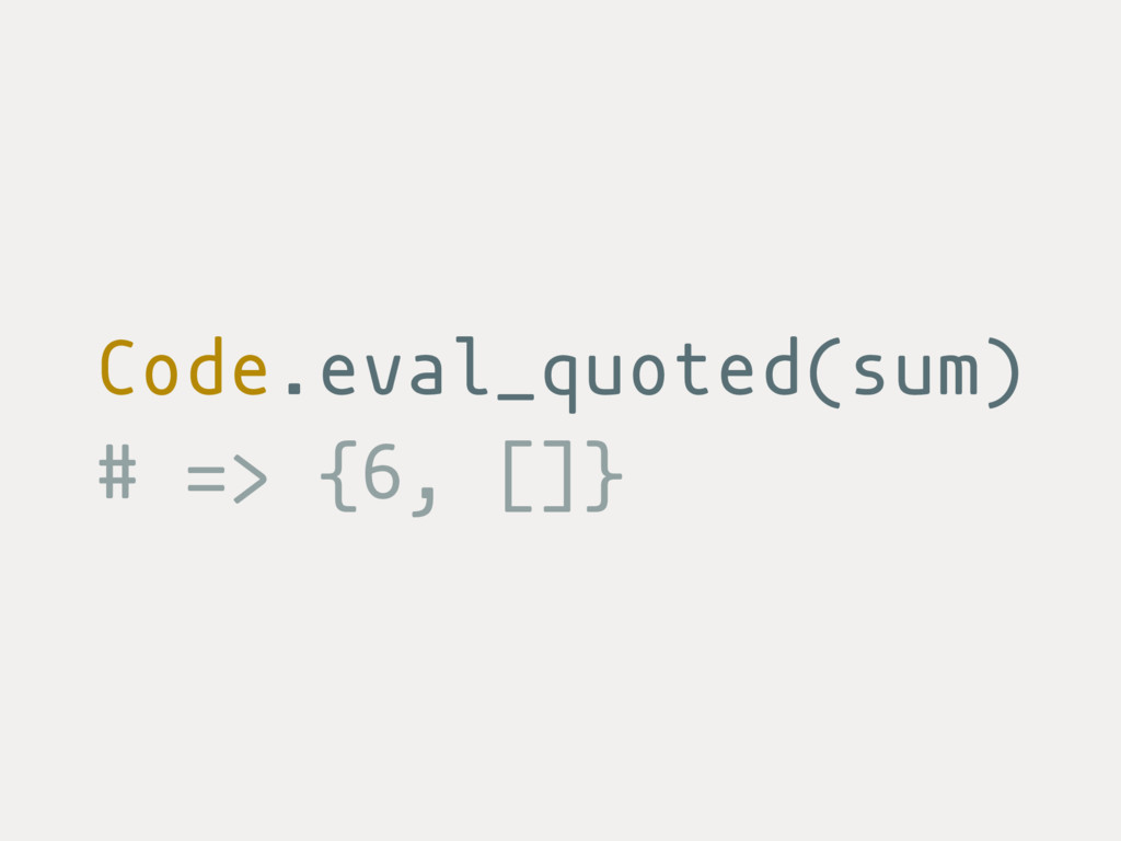 Code.eval_quoted(sum) # => {6, []}