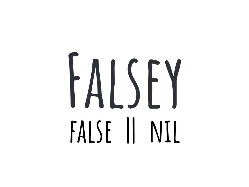 false    nil Falsey