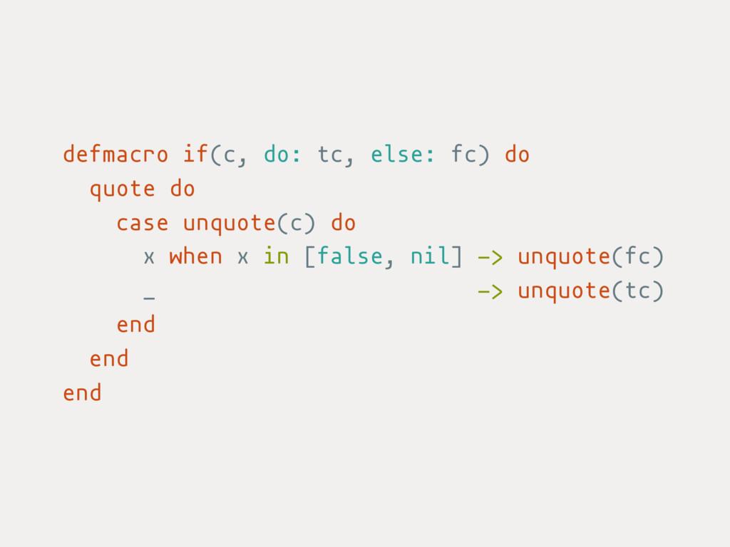 defmacro if(c, do: tc, else: fc) do quote do ca...