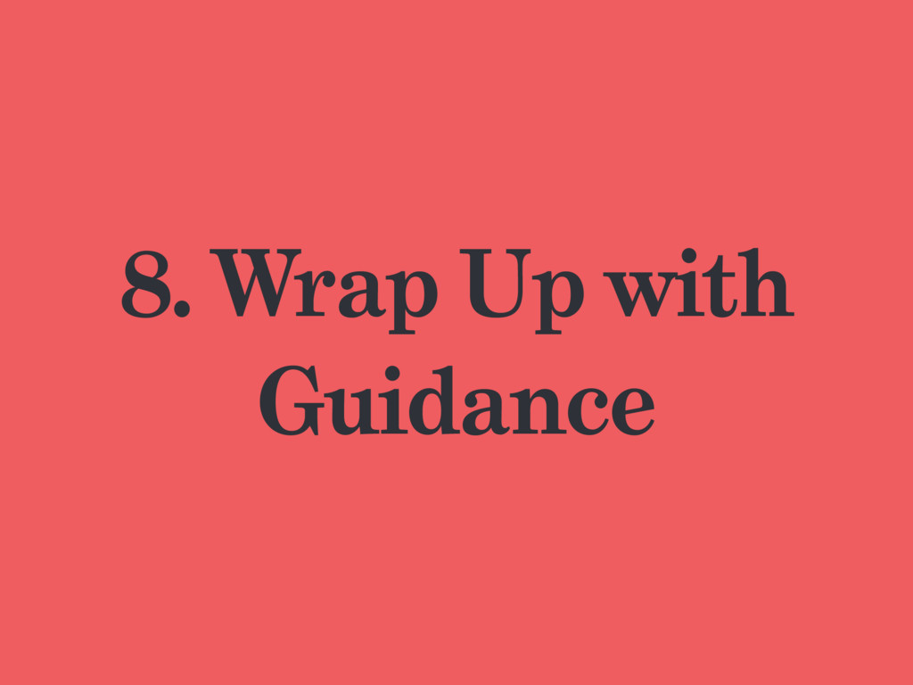 8. Wrap Up with Guidance