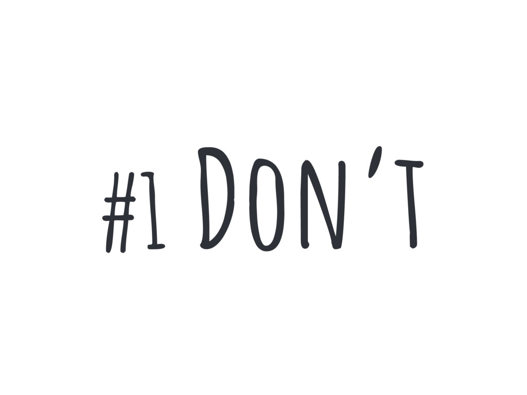 #1 Don't