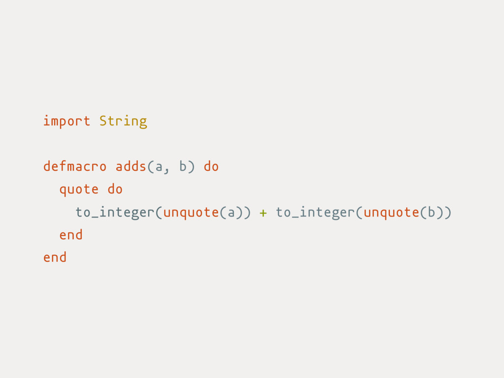 import String defmacro adds(a, b) do quote do t...