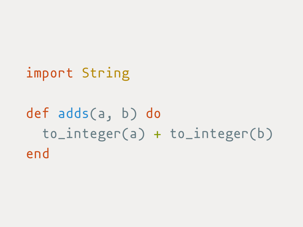 import String def adds(a, b) do to_integer(a) +...