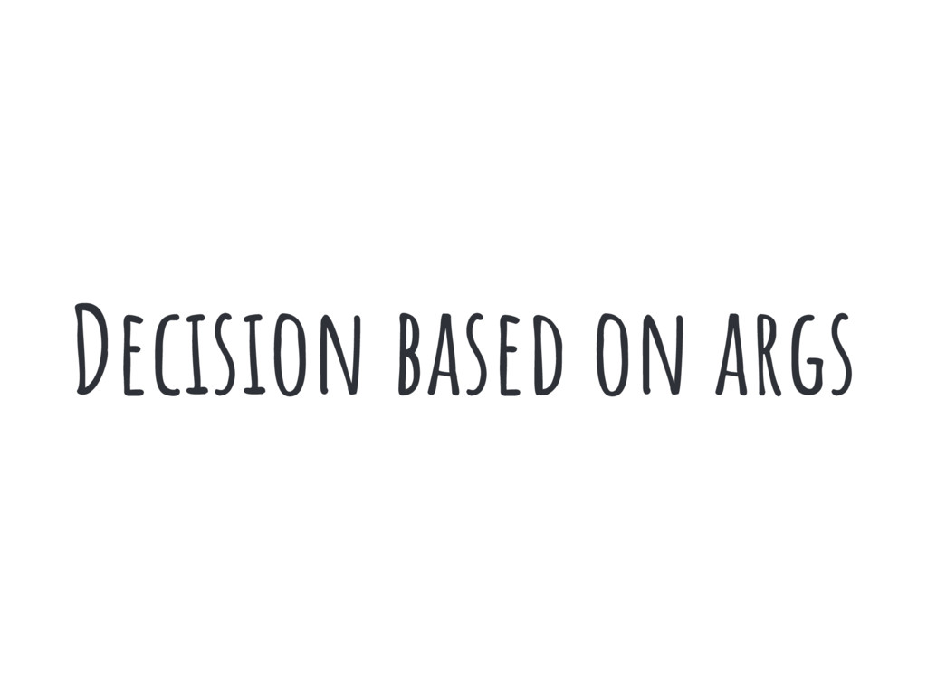 Decision based on args