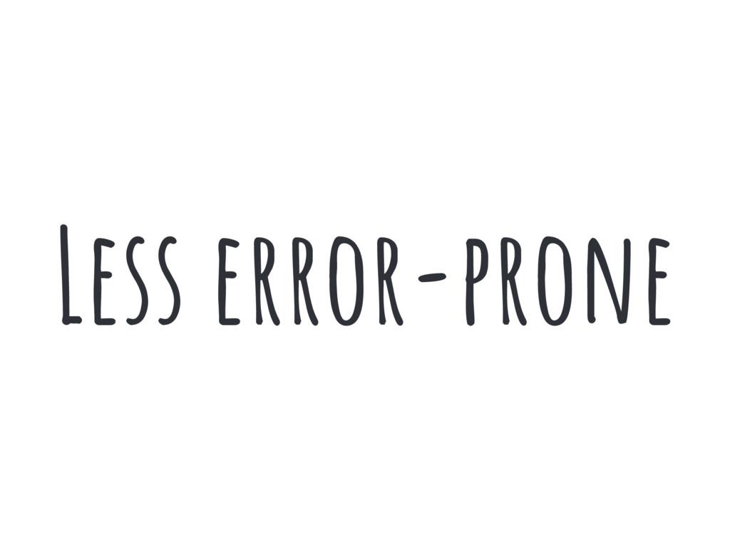 Less error-prone