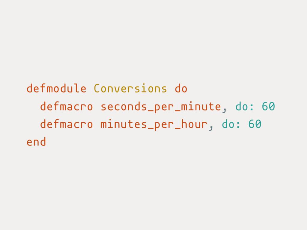 defmodule Conversions do defmacro seconds_per_m...