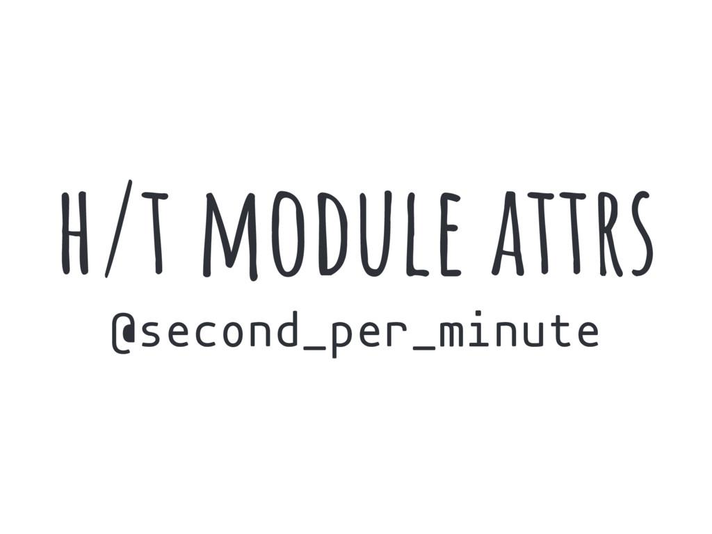 h/t module attrs @second_per_minute