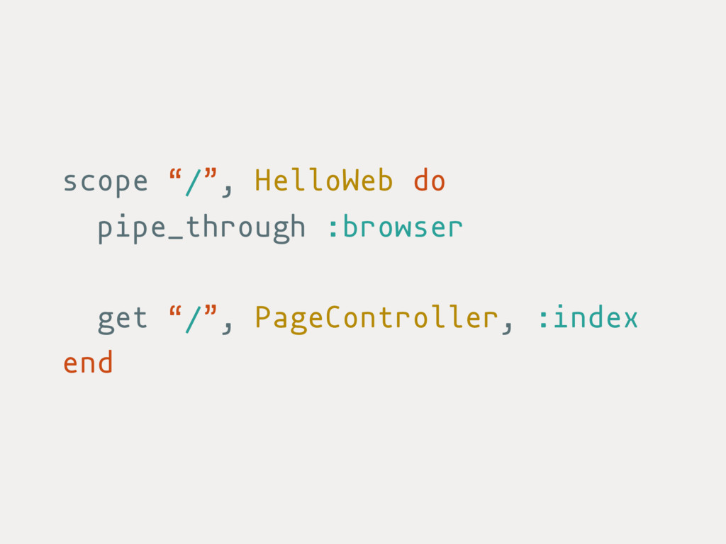"""scope """"/"""", HelloWeb do pipe_through :browser ge..."""