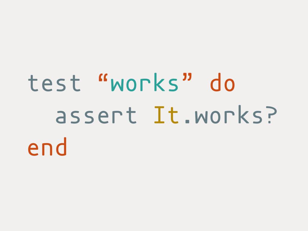 "test ""works"" do assert It.works? end"