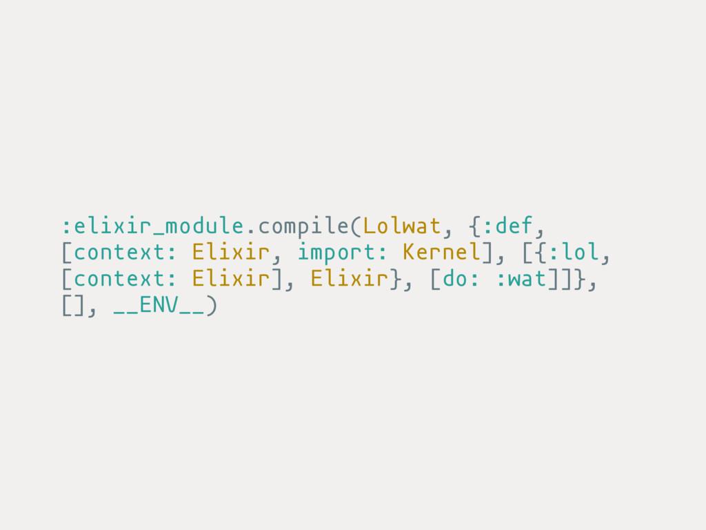 :elixir_module.compile(Lolwat, {:def, [context:...