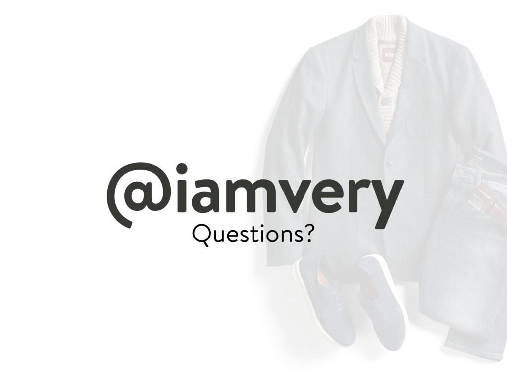 Questions? @iamvery