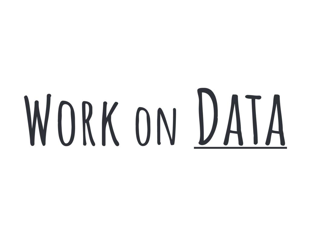 Work on Data