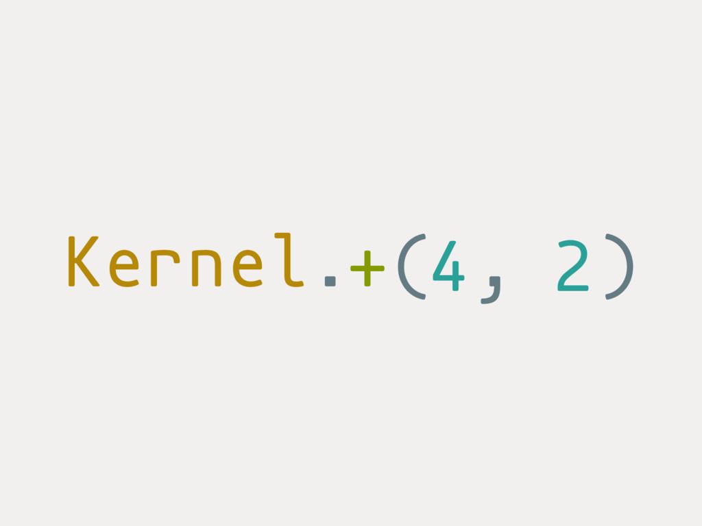 Kernel. ( , ) 4 2 +