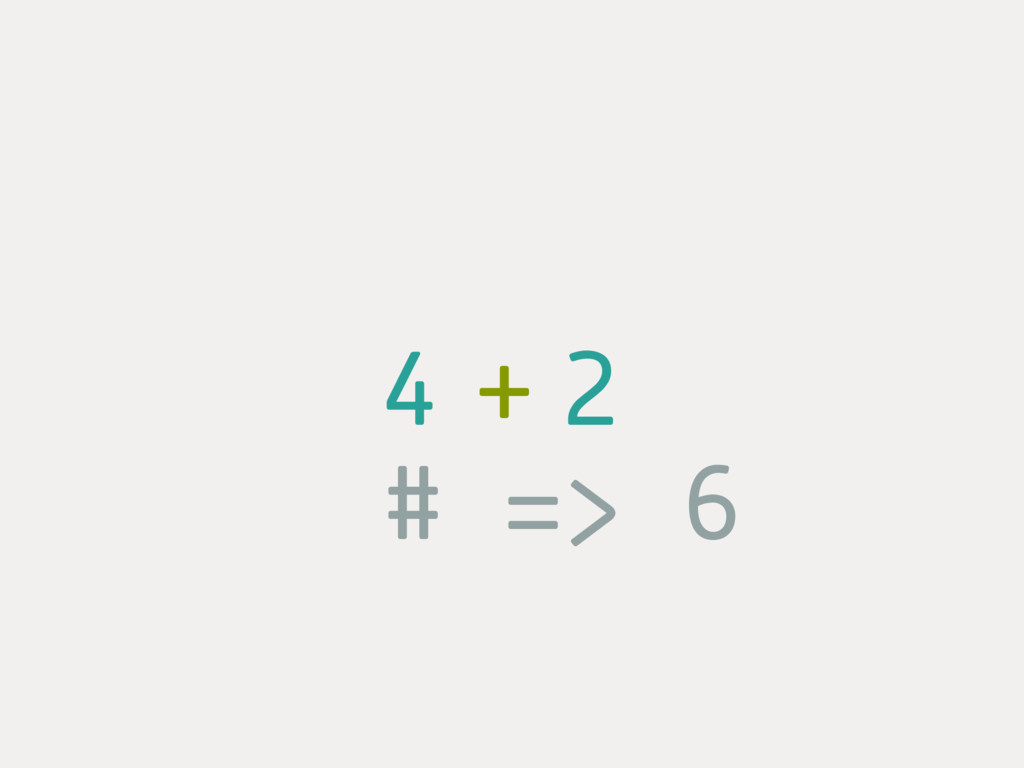 4 2 + # => 6