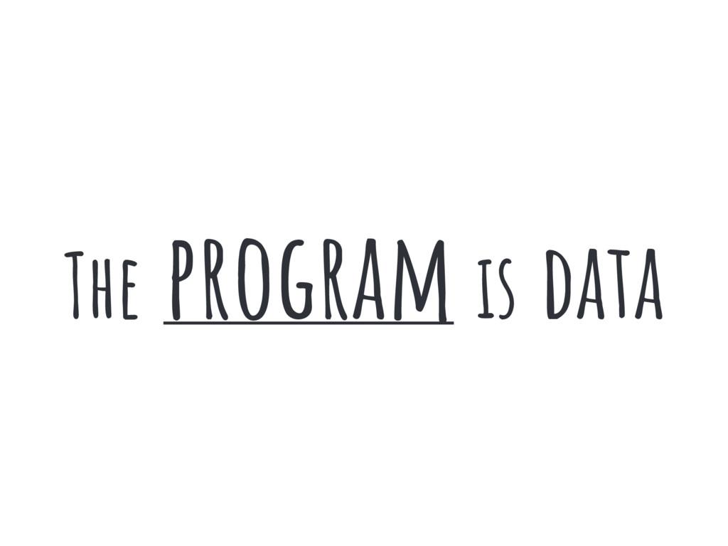 The program is data