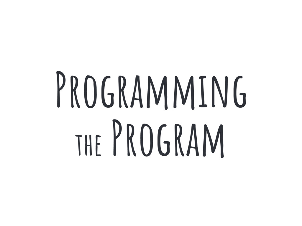 Programming the Program