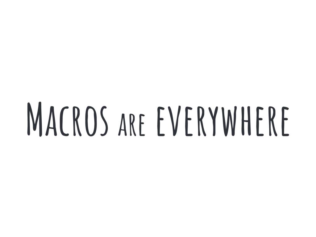Macros are everywhere