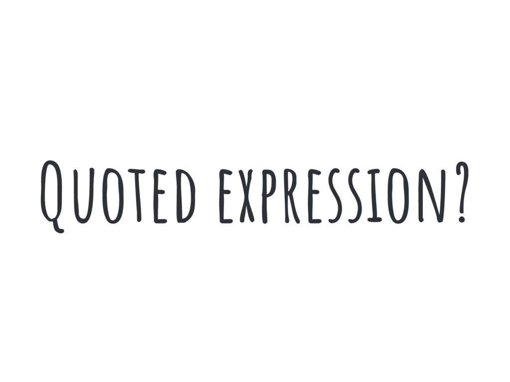 Quoted expression?