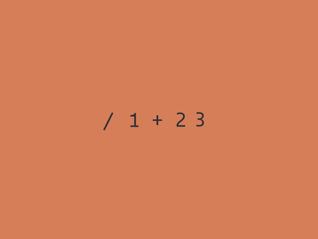 / 1 + 2 3