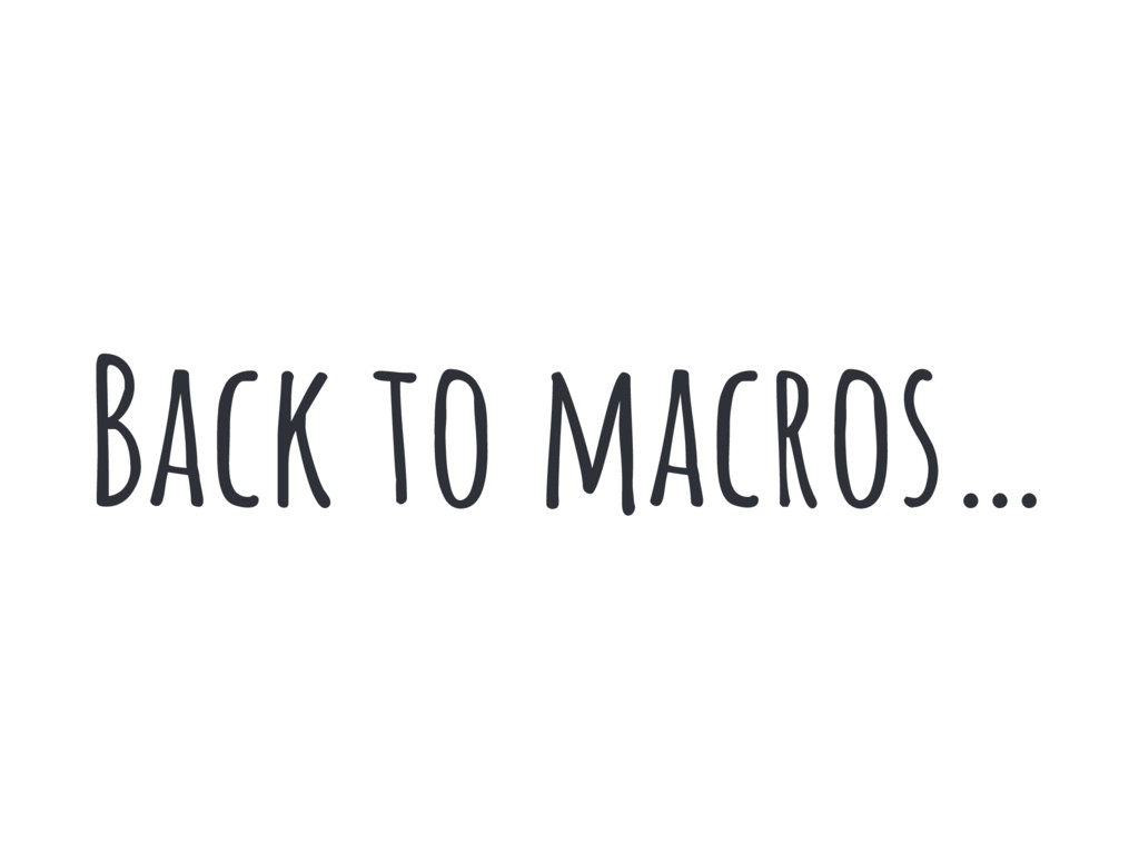 Back to macros…