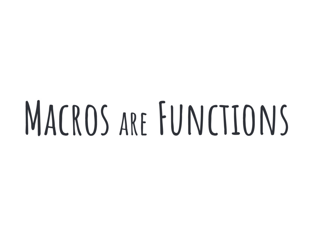Macros are Functions