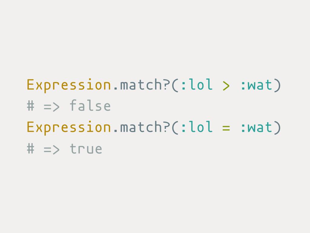 Expression.match?(:lol > :wat) # => false Expre...