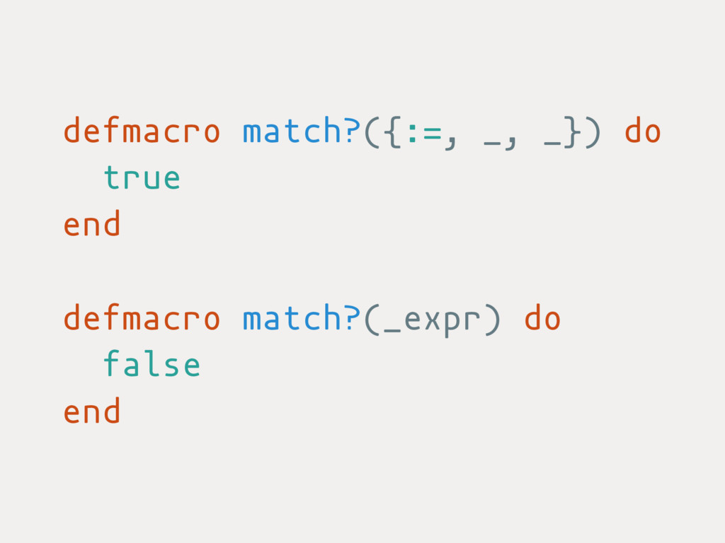 defmacro match?({:=, _, _}) do true end defmacr...