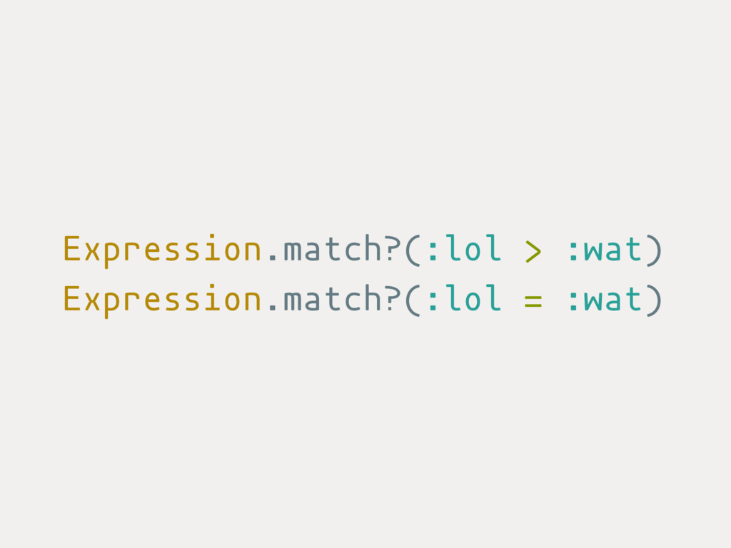 Expression.match?(:lol > :wat) Expression.match...