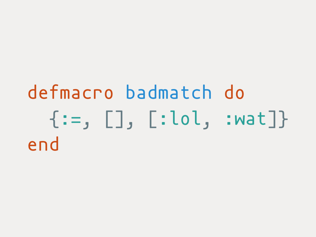 defmacro badmatch do {:=, [], [:lol, :wat]} end