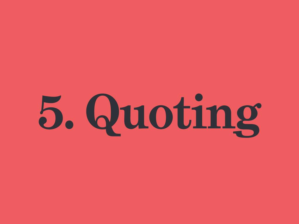 5. Quoting