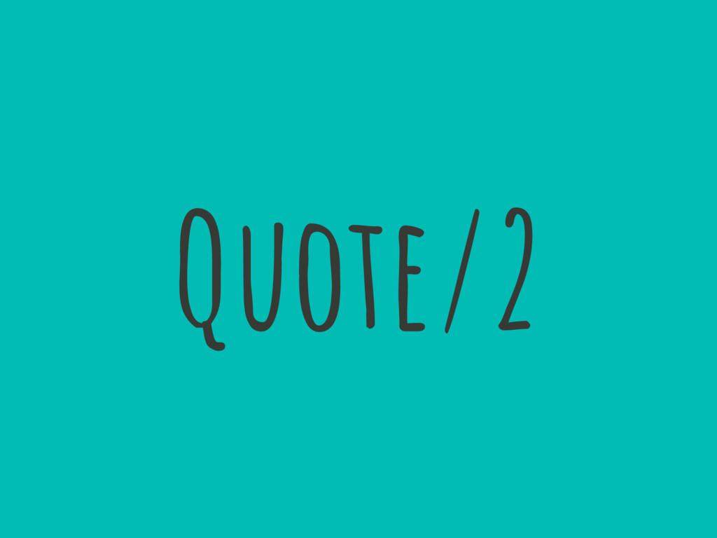 Quote/2