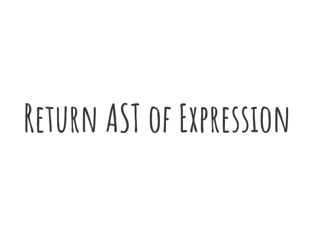 Return AST of Expression