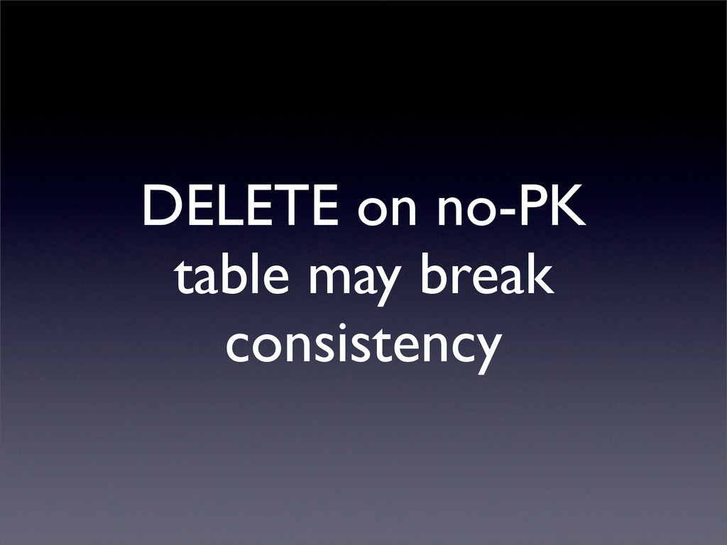 DELETE on no-PK table may break consistency