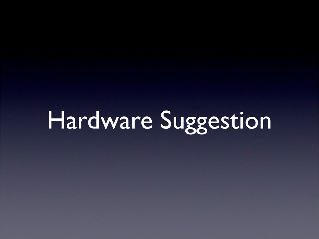 Hardware Suggestion