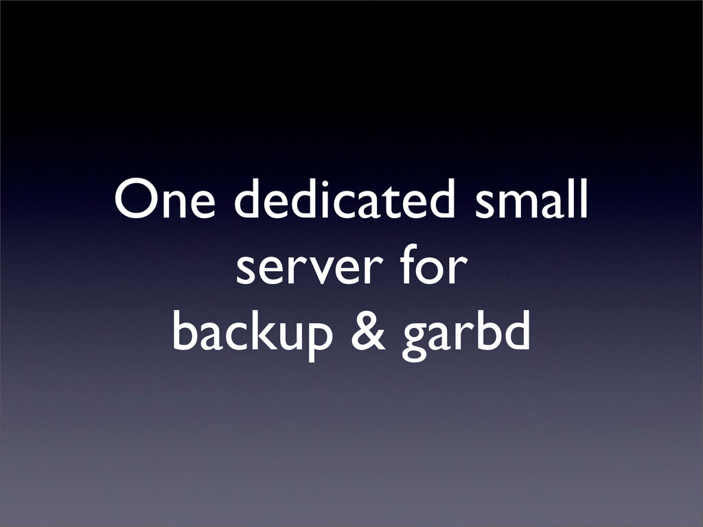 One dedicated small server for backup & garbd