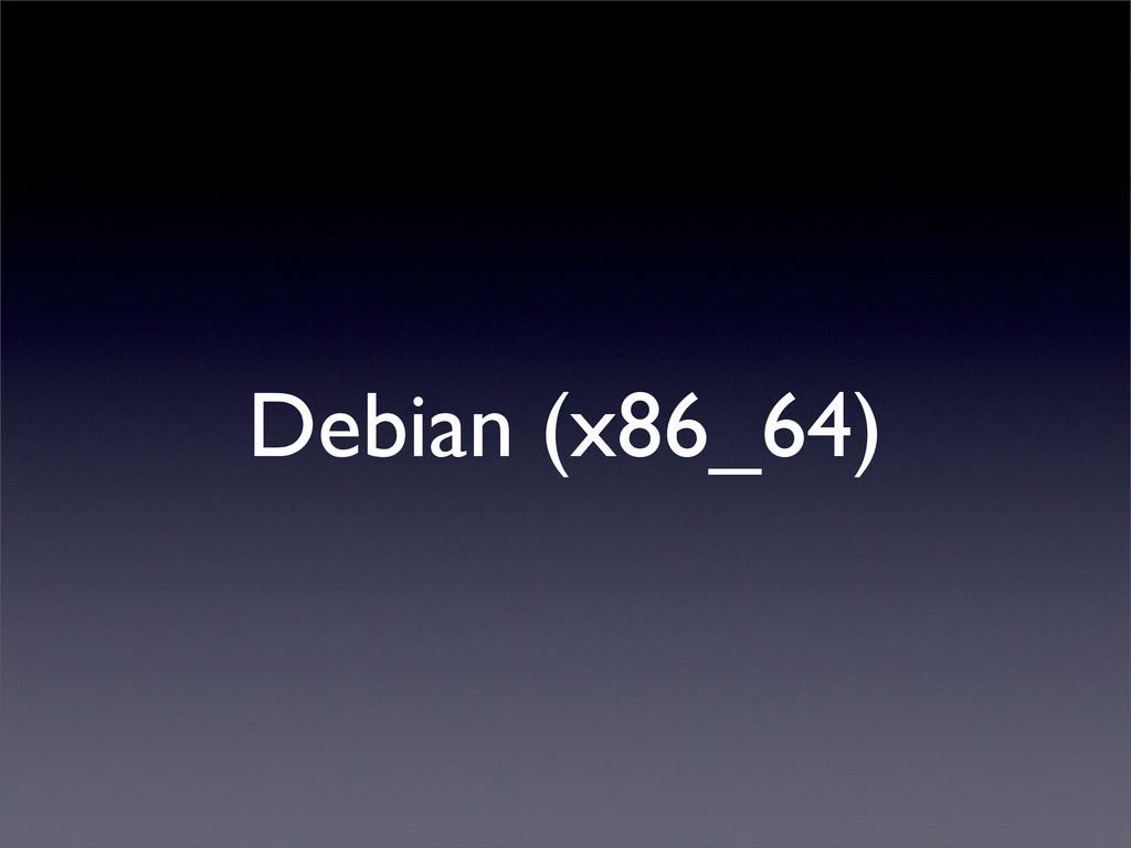 Debian (x86_64)