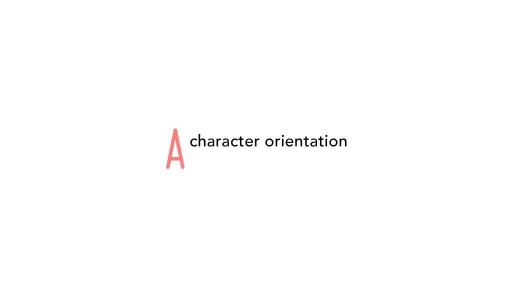 Acharacter orientation