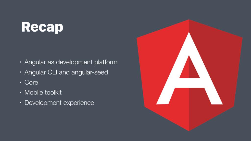 Recap • Angular as development platform • Angul...