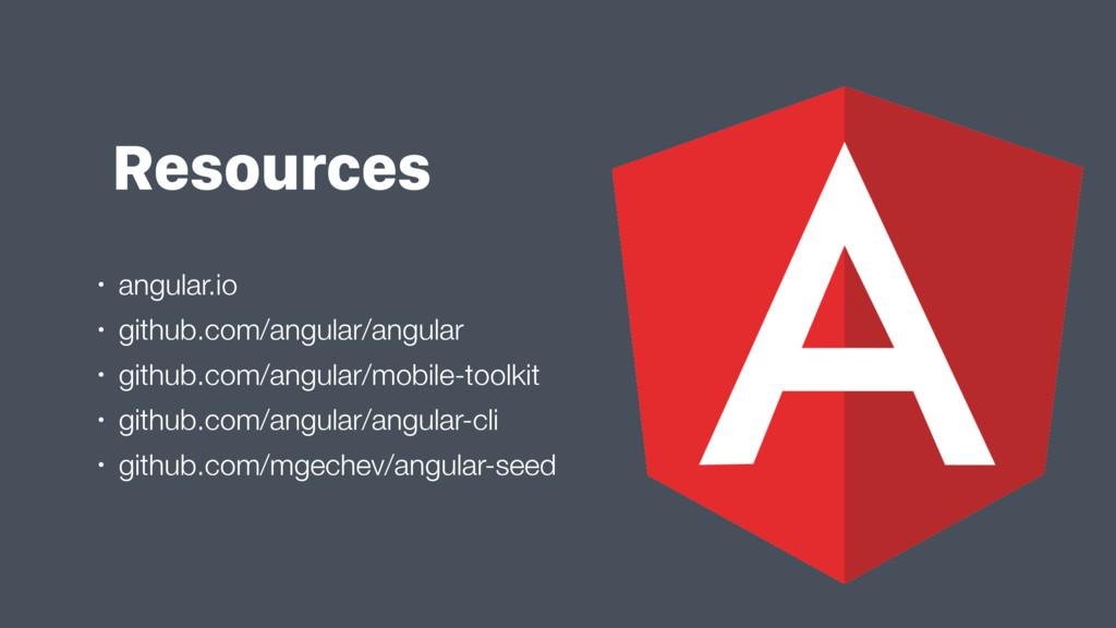 Resources • angular.io • github.com/angular/ang...