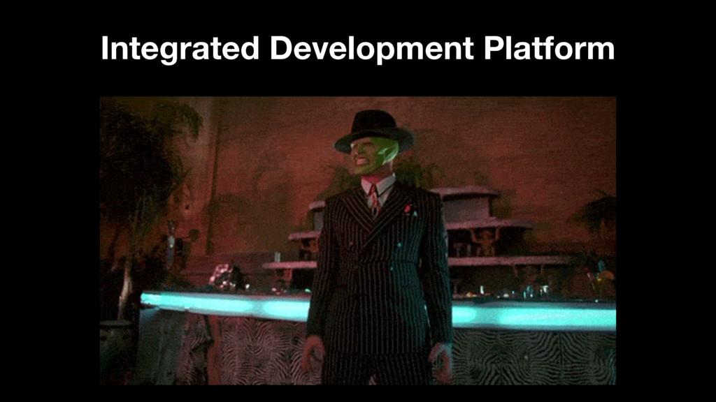 Integrated Development Platform