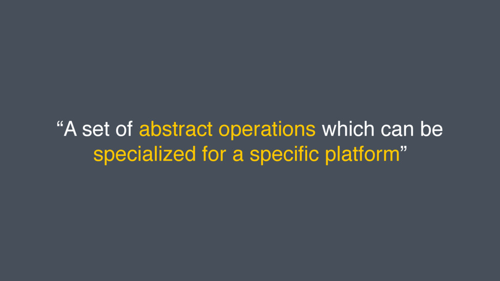 """A set of abstract operations which can be spec..."